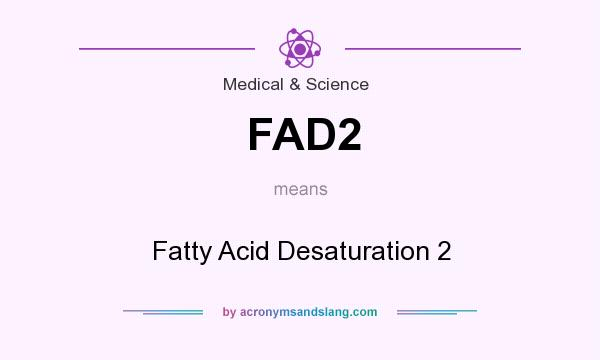 What does FAD2 mean? It stands for Fatty Acid Desaturation 2
