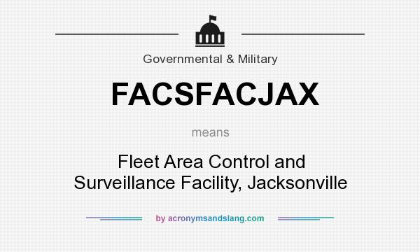 What does FACSFACJAX mean? It stands for Fleet Area Control and Surveillance Facility, Jacksonville