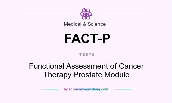 What does FACT-P mean? It stands for Functional Assessment of Cancer Therapy Prostate Module