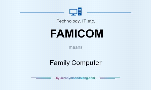 What does FAMICOM mean? It stands for Family Computer