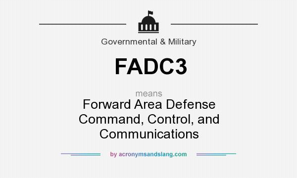 What does FADC3 mean? It stands for Forward Area Defense Command, Control, and Communications
