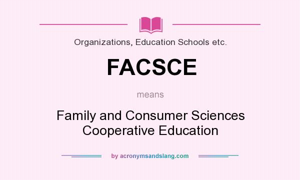 What does FACSCE mean? It stands for Family and Consumer Sciences Cooperative Education
