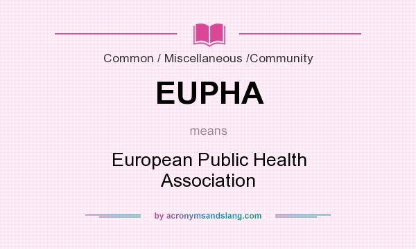 What does EUPHA mean? It stands for European Public Health Association