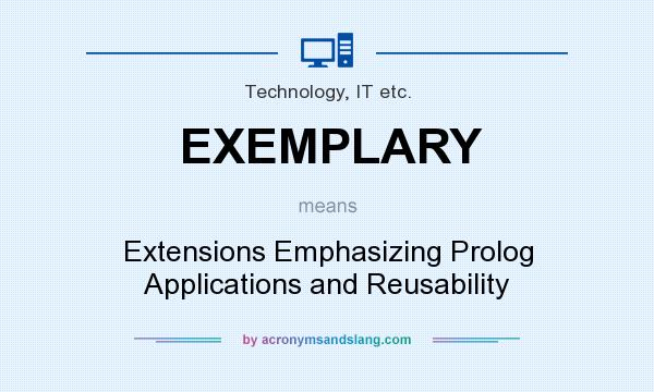 Nice What Does EXEMPLARY Mean?   Definition Of EXEMPLARY   EXEMPLARY Stands For  Extensions Emphasizing Prolog Applications And Reusability.