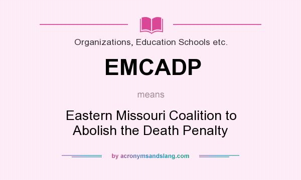 What does EMCADP mean? It stands for Eastern Missouri Coalition to Abolish the Death Penalty