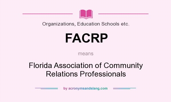 What does FACRP mean? It stands for Florida Association of Community Relations Professionals