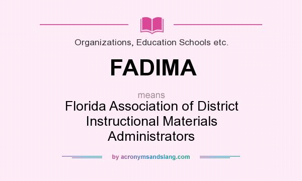 What does FADIMA mean? It stands for Florida Association of District Instructional Materials Administrators