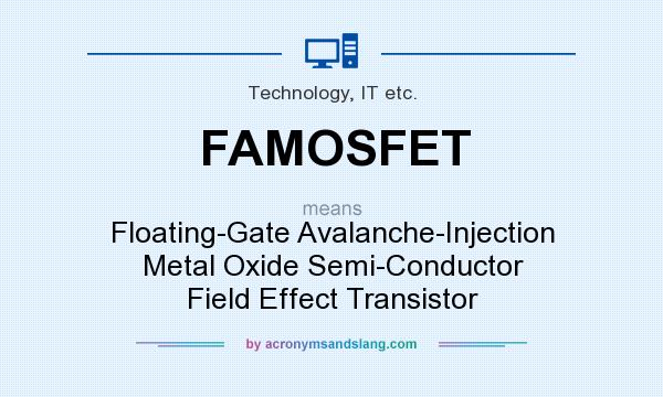 What does FAMOSFET mean? It stands for Floating-Gate Avalanche-Injection Metal Oxide Semi-Conductor Field Effect Transistor