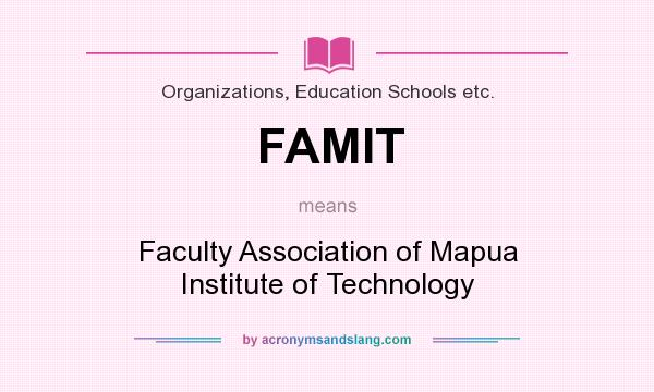 What does FAMIT mean? It stands for Faculty Association of Mapua Institute of Technology