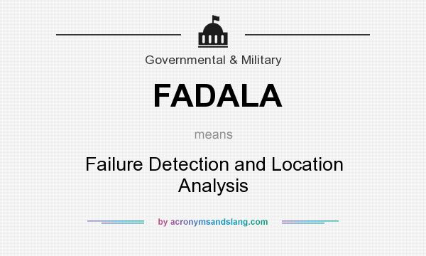 What does FADALA mean? It stands for Failure Detection and Location Analysis