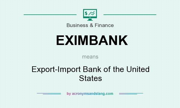What does EXIMBANK mean? It stands for Export-Import Bank of the United States