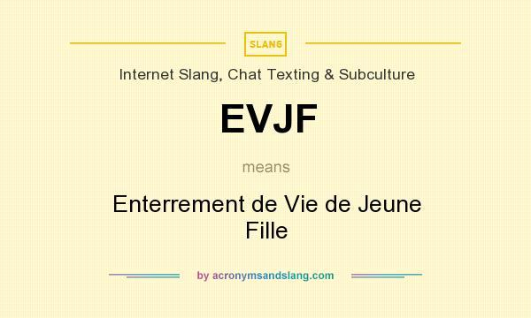 what does evjf mean definition of evjf evjf stands for enterrement de vie de jeune fille. Black Bedroom Furniture Sets. Home Design Ideas