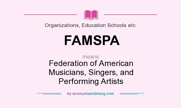 What does FAMSPA mean? It stands for Federation of American Musicians, Singers, and Performing Artists