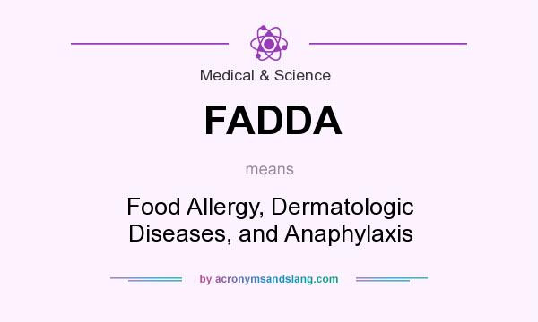 What does FADDA mean? It stands for Food Allergy, Dermatologic Diseases, and Anaphylaxis