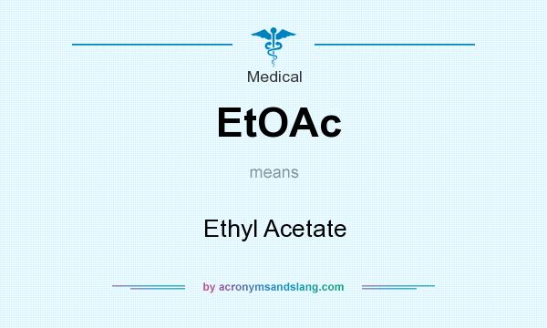 What does EtOAc mean? It stands for Ethyl Acetate