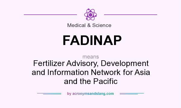 What does FADINAP mean? It stands for Fertilizer Advisory, Development and Information Network for Asia and the Pacific