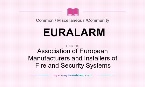 What does EURALARM mean? It stands for Association of European Manufacturers and Installers of Fire and Security Systems