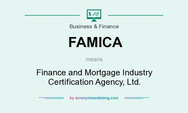 What does FAMICA mean? It stands for Finance and Mortgage Industry Certification Agency, Ltd.