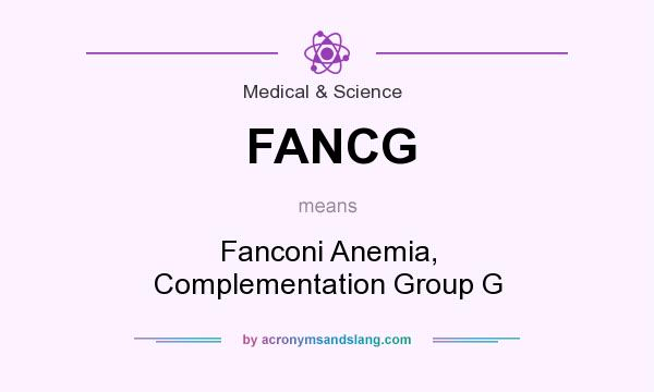 What does FANCG mean? It stands for Fanconi Anemia, Complementation Group G