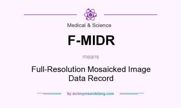 What does F-MIDR mean? It stands for Full-Resolution Mosaicked Image Data Record