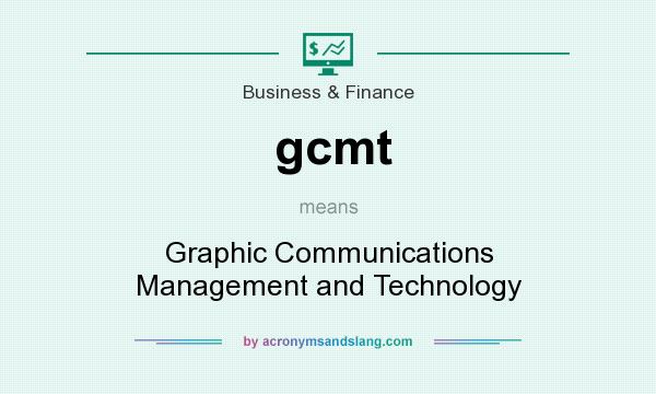 What does gcmt mean? It stands for Graphic Communications Management and Technology