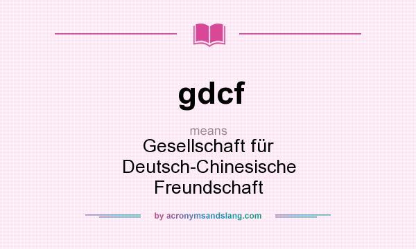 What does gdcf mean? It stands for Gesellschaft für Deutsch-Chinesische Freundschaft