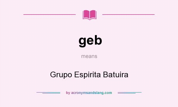 What does geb mean? It stands for Grupo Espirita Batuira