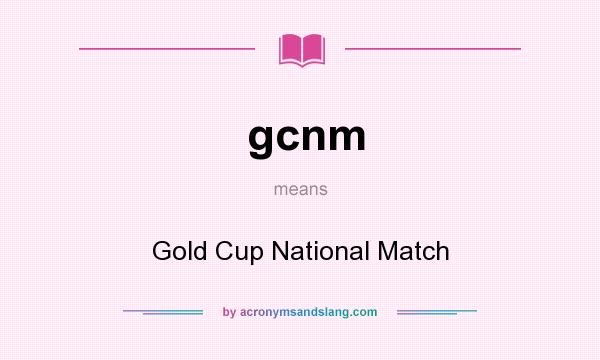 What does gcnm mean? It stands for Gold Cup National Match