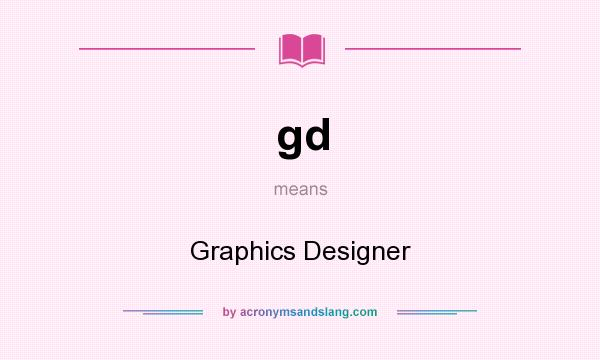 What does gd mean? It stands for Graphics Designer