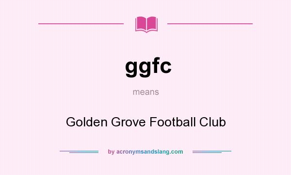 What does ggfc mean? It stands for Golden Grove Football Club
