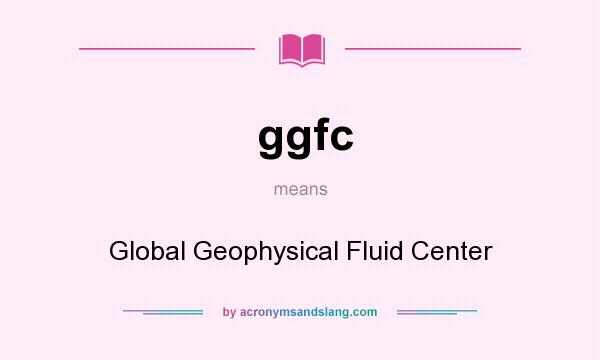 What does ggfc mean? It stands for Global Geophysical Fluid Center