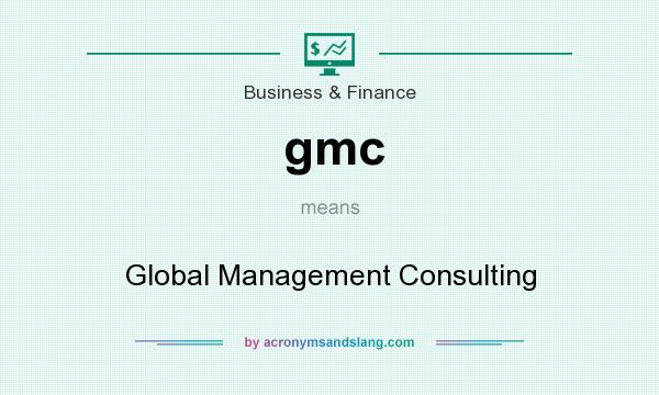 What does gmc mean? It stands for Global Management Consulting