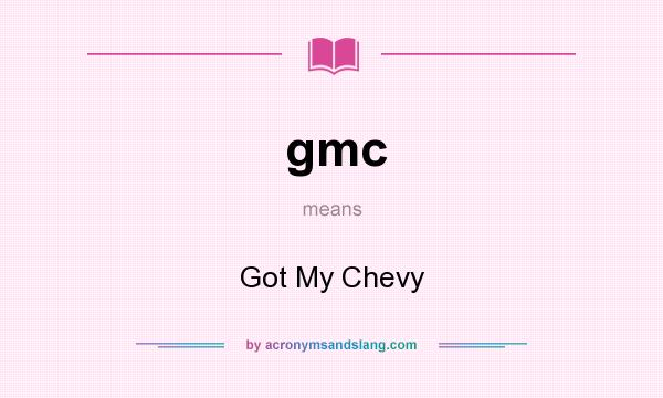 What Does Chevy Stand For >> Gmc Got My Chevy In Undefined By Acronymsandslang Com