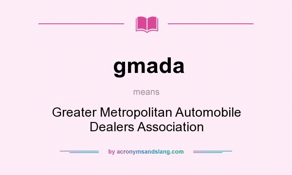 What does gmada mean? It stands for Greater Metropolitan Automobile Dealers Association