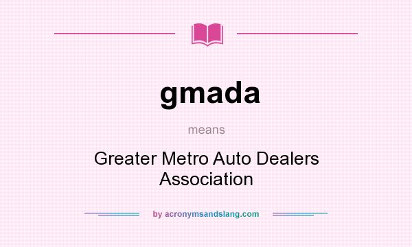 What does gmada mean? It stands for Greater Metro Auto Dealers Association