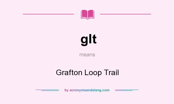 What does glt mean? It stands for Grafton Loop Trail