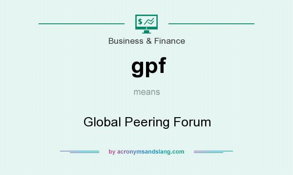 What does gpf mean? It stands for Global Peering Forum