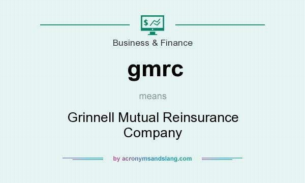 What does gmrc mean? It stands for Grinnell Mutual Reinsurance Company