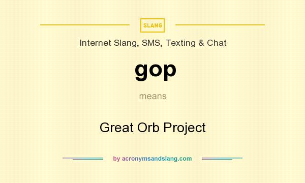 What does gop mean? It stands for Great Orb Project