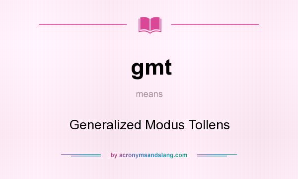 What does gmt mean? It stands for Generalized Modus Tollens