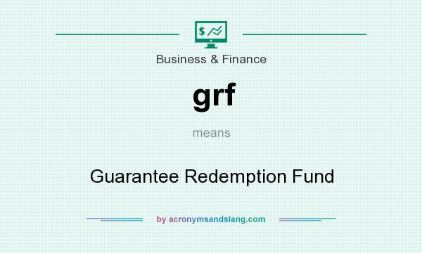 What does grf mean? It stands for Guarantee Redemption Fund