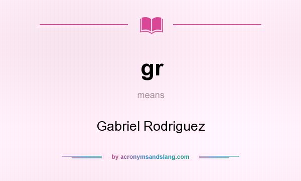 What does gr mean? It stands for Gabriel Rodriguez