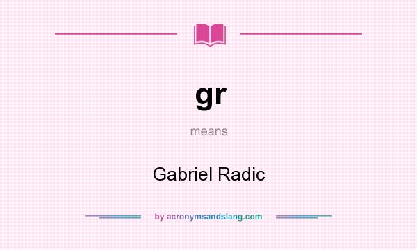 What does gr mean? It stands for Gabriel Radic