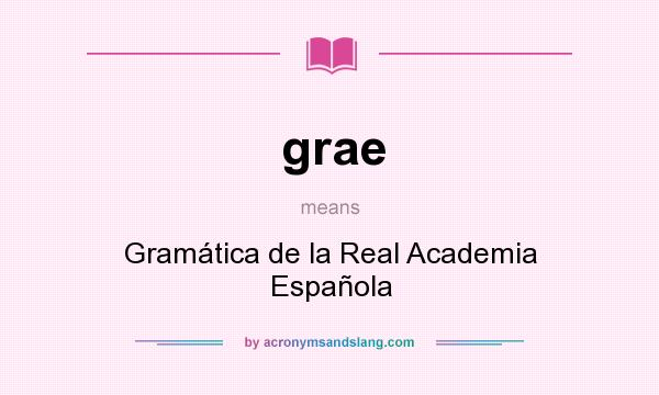 What does grae mean? It stands for Gramática de la Real Academia Española