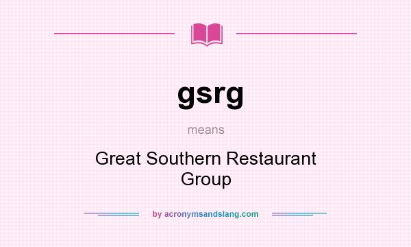 What does gsrg mean? It stands for Great Southern Restaurant Group