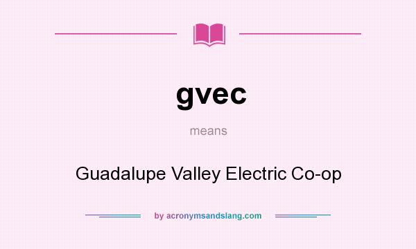 What does gvec mean? It stands for Guadalupe Valley Electric Co-op