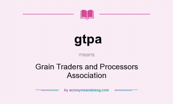What does gtpa mean? It stands for Grain Traders and Processors Association