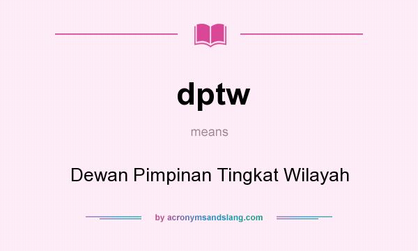 What does dptw mean? It stands for Dewan Pimpinan Tingkat Wilayah
