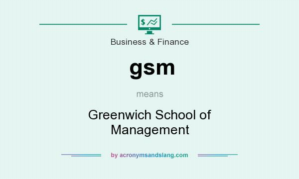 What does gsm mean? It stands for Greenwich School of Management