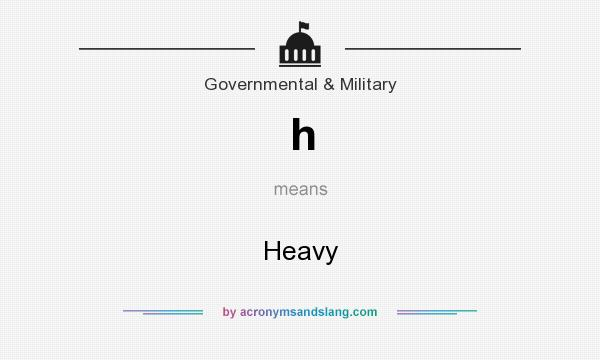 What does h mean? It stands for Heavy